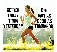 Better Today Than Yesterday Photographic Print