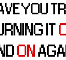 Have You Tried Turning It Off and On Again? - Black Font Sticker