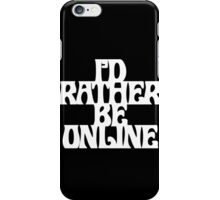 I'd rather be online slogan iPhone Case/Skin