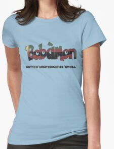 BobaMon - gotta disintergrate them all Womens Fitted T-Shirt