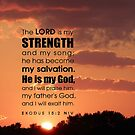 The Lord Is My Strength...  Exodus 15: 2 by MaeBelle