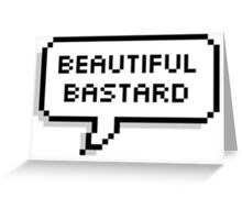 Beautiful Bastard Greeting Card