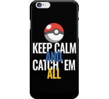 Keep Calm And Catch 'Em All  iPhone Case/Skin