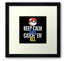 Keep Calm And Catch 'Em All  Framed Print