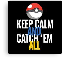 Keep Calm And Catch 'Em All  Canvas Print
