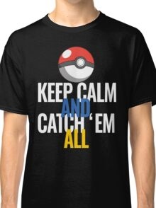 Keep Calm And Catch 'Em All  Classic T-Shirt