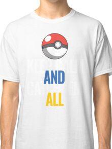Keep Calm And Catch 'Em All  Classic T-Shirt