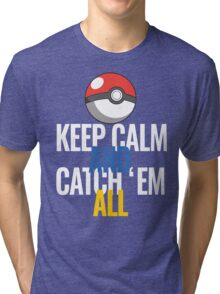 Keep Calm And Catch 'Em All  Tri-blend T-Shirt