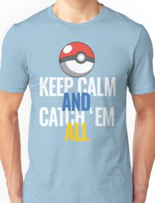 Keep Calm And Catch 'Em All  Unisex T-Shirt