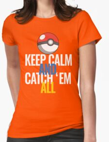 Keep Calm And Catch 'Em All  Womens Fitted T-Shirt