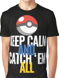 Keep Calm And Catch 'Em All  Graphic T-Shirt