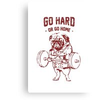 Go Hard or go Home Canvas Print