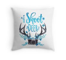 I Shoot Deer Throw Pillow