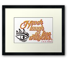 Never laugh at live dragons. Framed Print