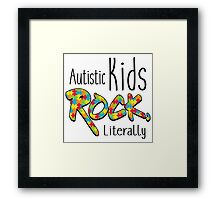 Autistic Kids Rock, Literally Framed Print