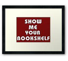 Show me your bookshelf - white Framed Print