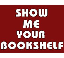 Show me your bookshelf - white Photographic Print