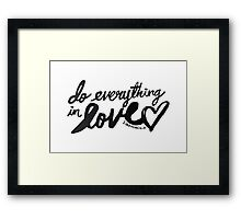 1 Corinthians 16: 14 Framed Print