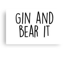 Gin and Bear it Canvas Print