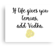 If life gives you Lemons - Vodka Canvas Print