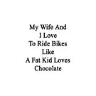 My Wife And I Love To Ride Bikes Like A Fat Kid Loves Chocolate by supernova23