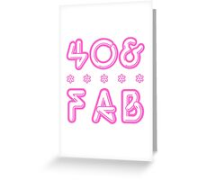 40 & Fab! Greeting Card