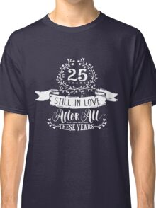 25th Wedding Anniversary Still In Love 25 Years Classic T-Shirt