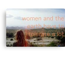 WOMEN AND THE EARTH HAVE TO TOLERATE A LOT  Canvas Print