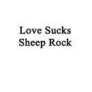 Love Sucks Sheep Rock by supernova23