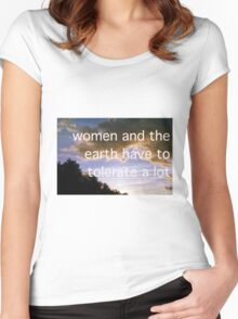 WOMEN AND THE EARTH HAVE TO TOLERATE A LOT Women's Fitted Scoop T-Shirt