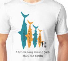 i think doug should just shut his mouth Unisex T-Shirt