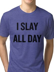 I Slay, All Day (Black) Tri-blend T-Shirt