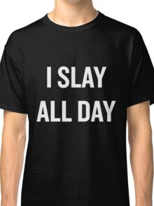 I Slay, All Day (White) Classic T-Shirt