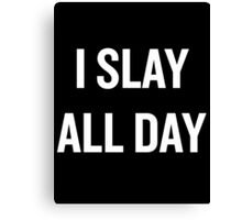 I Slay, All Day (White) Canvas Print