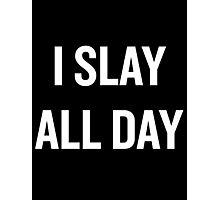 I Slay, All Day (White) Photographic Print