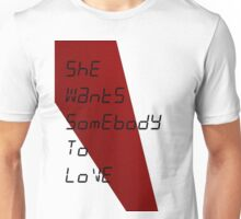 She Wants Somebody To Love Unisex T-Shirt