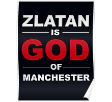 Zlatan is God Of Manchester Poster