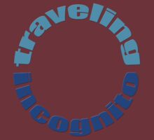 Traveling in~cog~ni~to by TeaseTees
