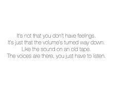 It's not that you don't have feelings–it's just like the volume is turned way down by michaelroman