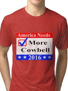 America Needs More Cowbell 2016 Tri-blend T-Shirt