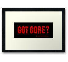 Got Gore ? Framed Print