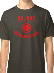 Do Not Resuscitate funny Classic T-Shirt