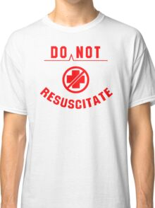 Do Not Resuscitate funny Classic T-Shirt
