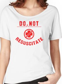 Do Not Resuscitate funny Women's Relaxed Fit T-Shirt