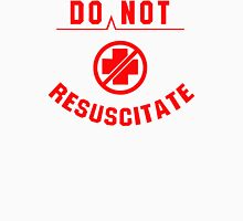 Do Not Resuscitate funny Unisex T-Shirt