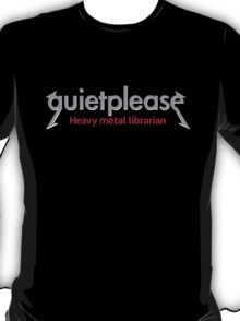 Quiet please | Heavy Metal Librarian T-Shirt