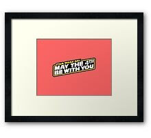 May the Fourth be with you Framed Print