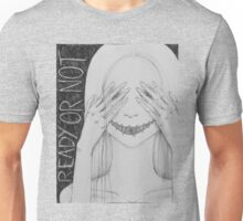 Ready or Not Unisex T-Shirt