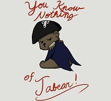 You know nothing of Jabear Unisex T-Shirt