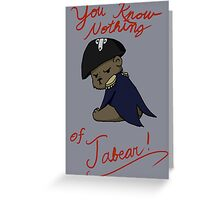You know nothing of Jabear Greeting Card